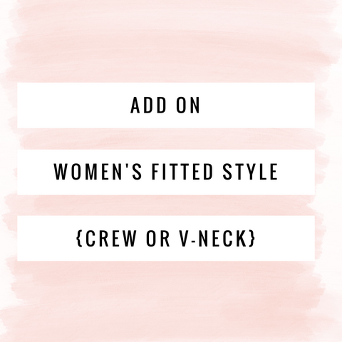 {ADD-ON} Women's Fitted (Crew or V-neck) Style