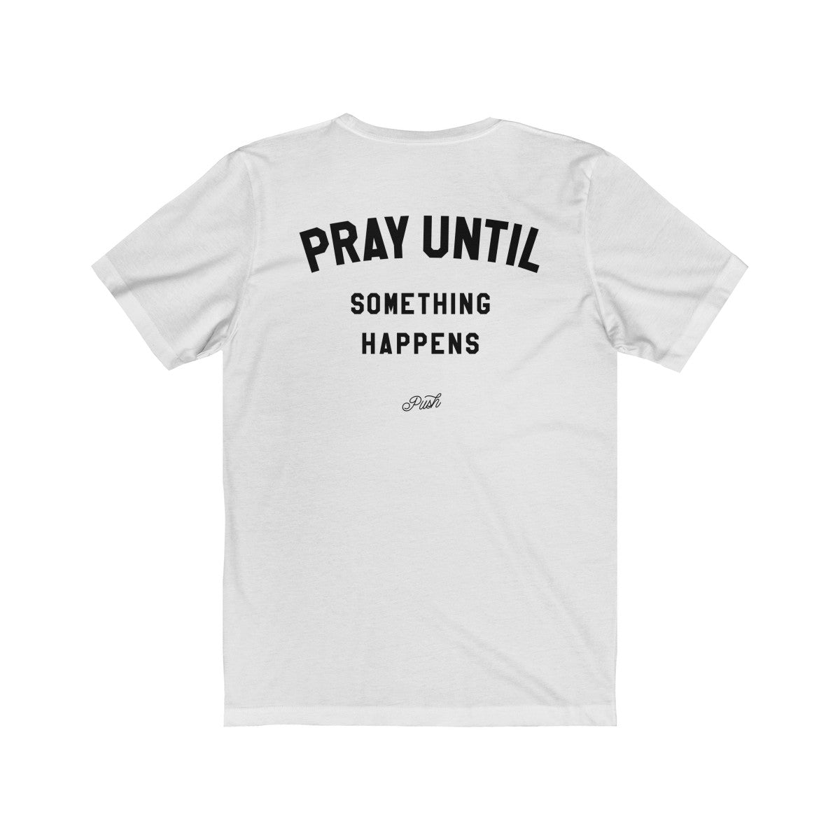 Pray Until Something Happens Unisex T-Shirt White