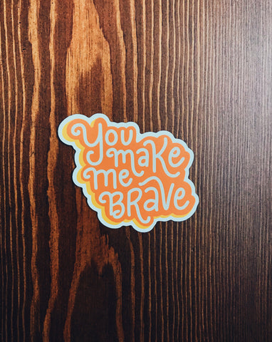 You Make Me Brave Sticker