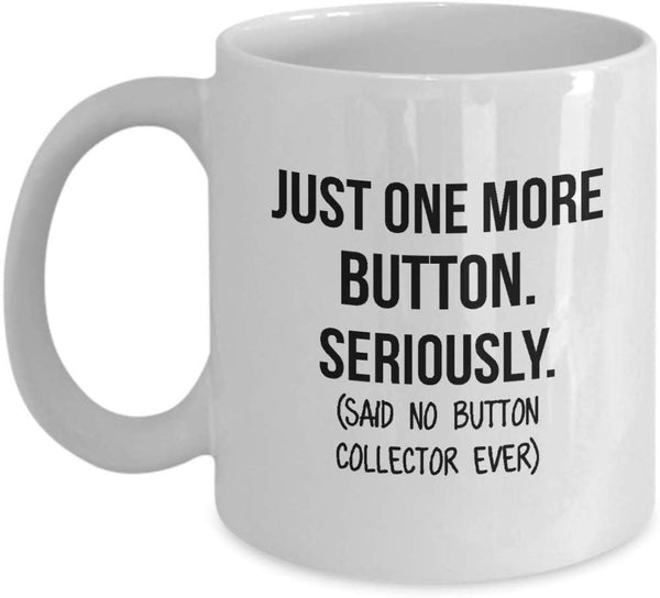 Button Collector Mug Mom Collection Gift Funny Collector Gift For Friends Dad Mug Collector Wife Gift Husband Coffee Mug - 15oz