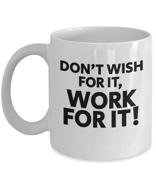 Dont Wish for It, Work for It Wellness Challenge Exercise Physical Fitness Coffee Mug Gift Ideas Souvenir Giveaways Tea Cup 19/5 J