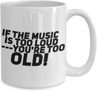 If the music is too loud - you're too old Music Lover Devotion Life Coffee Mug Gift Present Ideas Tea Cup Cafe Drinkware Ceramic for 29/25 joed