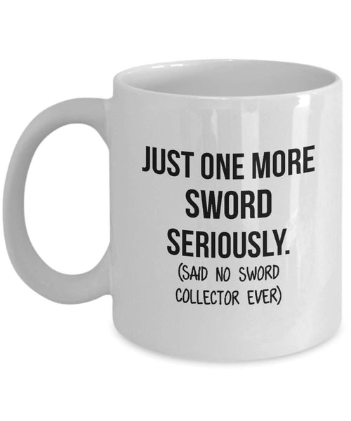 Sword Collector Mug Mom Collection Gift Funny Collector Gift For Friends Dad Mug Collector Wife Gift Husband Coffee Mug - 15oz