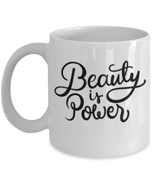Beauty is Power Loveliness Judgement Influence Handsome Gorgeous Good Looking Coffee Mug Gift Ideas Tea Cup 16/16