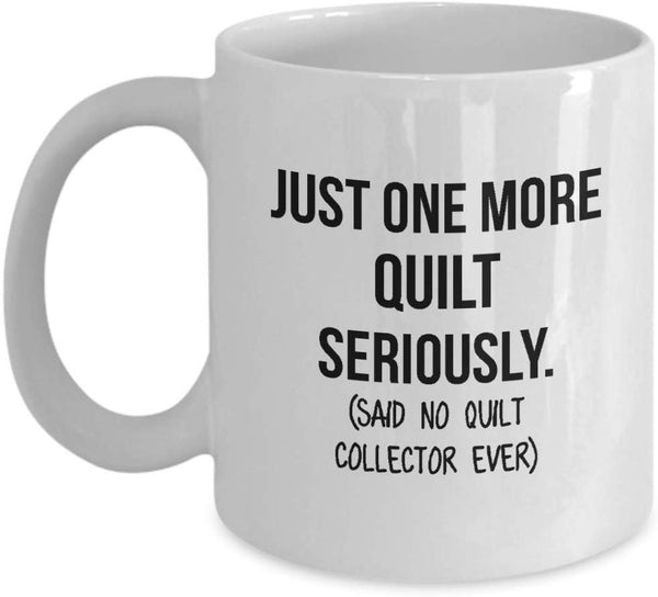 Quilt Collector Mug Mom Collection Gift Funny Collector Gift For Friends Dad Mug Collector Wife Gift Husband Coffee Mug - 11oz