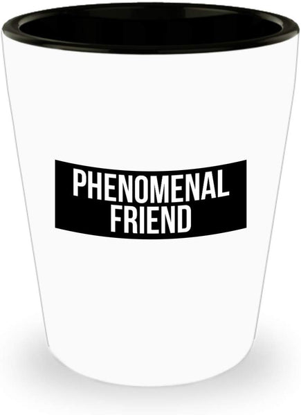 Phenomenal Friend Shot Glass 8/14 J
