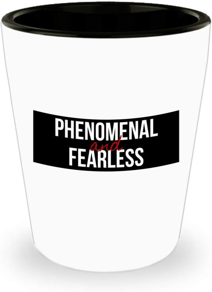 Phenomenal and Fearless Shot Glass 8/13 J