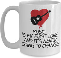 Music is my first love and It's never going to change Lover Special Devotion Important Coffee Mug Gift Present Ideas Tea Cup Cafe Drinkware Ceramic f