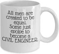 All men are created to be equal. Some just evolve to become a Civil Engineer Coffee Mug 28/16 J