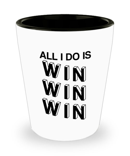 All I Do is Win Shot Glass 4/24 J