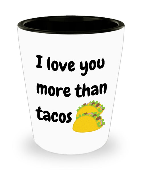 Taco I love You More Than Gift Women Men Shot Glass 5/24A J