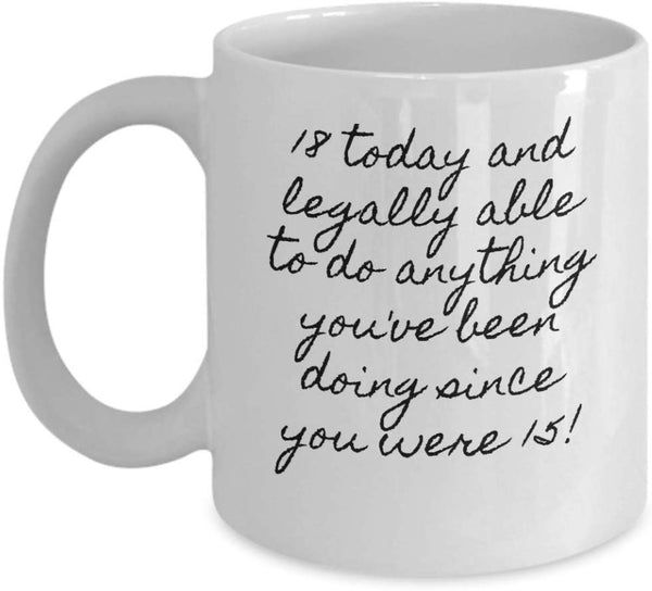 18th Birthday Legally Able to do Anything Special Birthday Celebration Adulthood Coffee Mug Gift Ideas Present Tea Cup 22/19 J