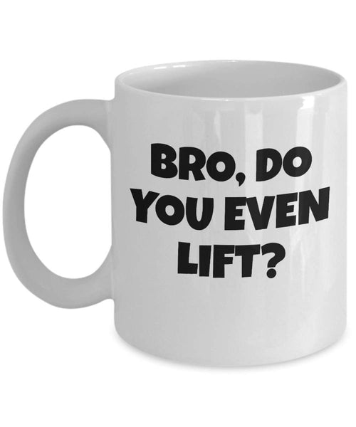 Bro do you even Lift Brother Man Gym Buddy Workout Lifestyle Wellness Coffee Mug Gift Ideas Souvenir Giveaways Tea Cup 19/13 J