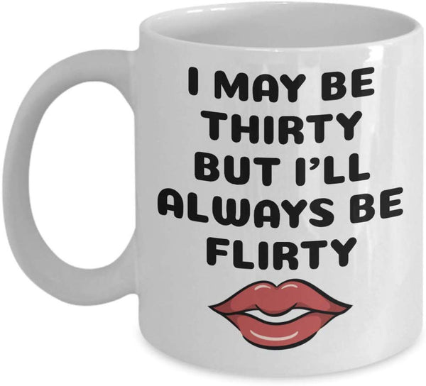 I may be thirty but I'll always be flirty Birthday Celebrant Adult Funny Coffee Mug Gift Ideas Teaware Tea Cup cafe 23/17