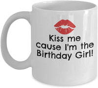 Kiss Me Cause I'm the Birthday Girl Funny Jokes Special Present Printed Coffee Cup Mug Gift Ideas 19/26 J