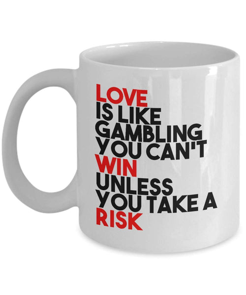 Love is like gambling you can't win unless you take risks Funny Saying's Value Printed Coffee Mug Gift Ideas Tea Cup Cafe 24/10 Joed
