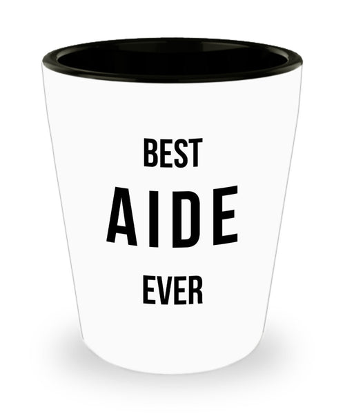 The Best Aide of All Times Gifts For Hard Working Aide Shot Glass 4/19a J