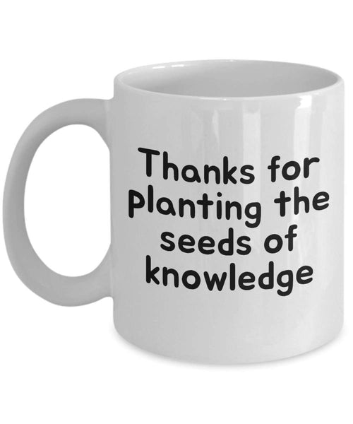 Thanks for planting the seeds of knowledge Coffee Mug 27/5 J
