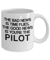 The Bad News is Time Flies, The Good News is You're the Pilot Coffee Mug 33/30 J