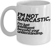 I'm not sarcastic. I'm just Intelligent beyond your Understanding Smart Clever Frank Friends Sister Family Printed Funny Joke's Coffee Mug GIft Ideas