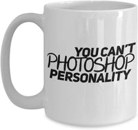 You can't Photoshop Personality Editing Quality Character Distinctive Coffee Mug GIft Ideas for Friends Family Tea Cup Cafe Teaware Drinkware Hot Drin