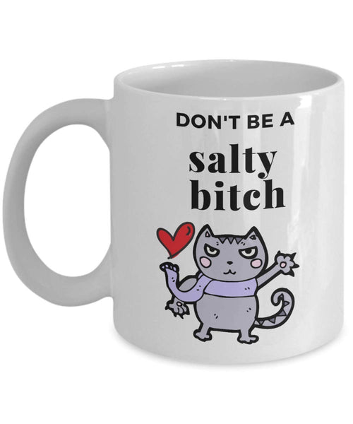 Don't Be A Salty Bitch Coffee Mug M07