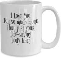 I love you for so much more than just your Life-saving Body Heat Valentines Coffee mug V21 J