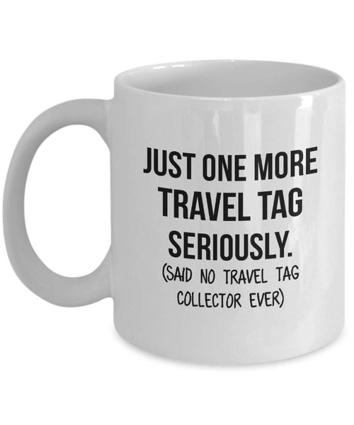 Travel Tag Collector Mug Mom Collection Gift Funny Collector Gift For Friends Dad Mug Collector Wife Gift Husband Coffee Mug - 15oz