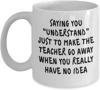 "saying you""understand"" just to make the teacher go away when you really have no idea. Funny Students Reality Printed Coffee Mugs 13/3 J"
