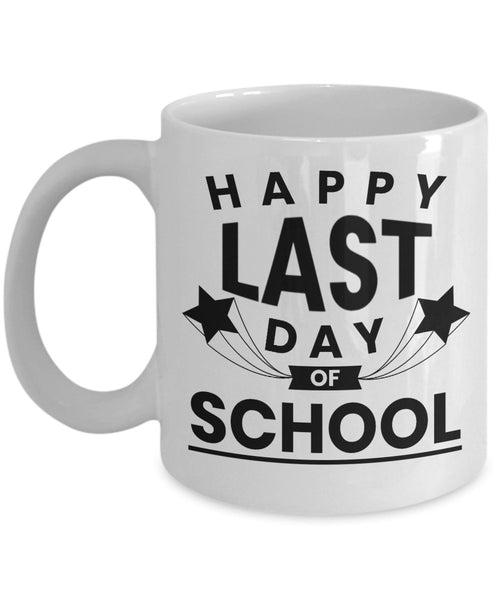 Last Day of School Coffee teacher Gift Student Mug 8/5 J