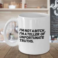 I'm not a bitch, I'm a teller of unfortunate truths Sarcasm Taleteller Story Coffee Mug GIft Ideas Tea Cup Cafe Teaware Drinkware Hot Drinks 30/6 joe