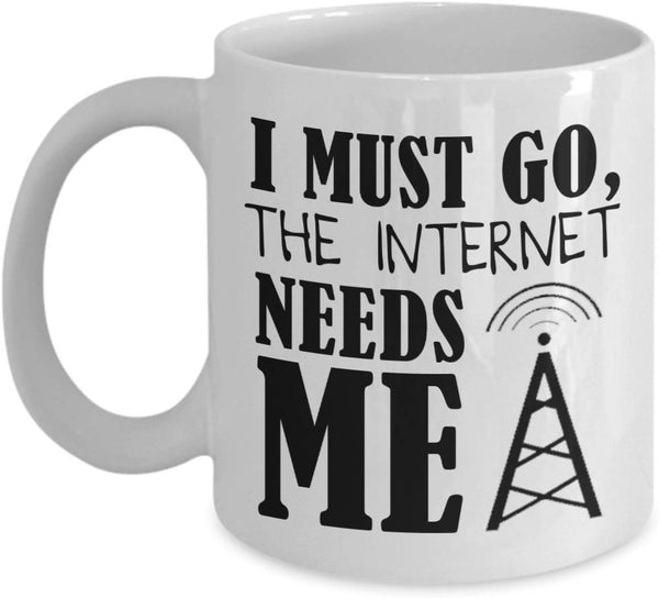 I must go, the internet needs me, Funny Printed Novelty Coffee Mugs Souvenir Dishwasher Safe 11/4 G
