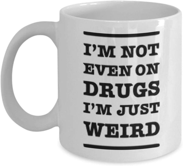 I'm not even on Drugs, i'm just Weird Funny Jokes Coffee Mug Gift Ideas Tea Cafe Cup for Friends Family 11/19 G