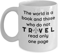 The world is a book and those who do not travel Read only one page, Recreational Printed Sturdy Mug Great Gift For Travelers 10/8 J