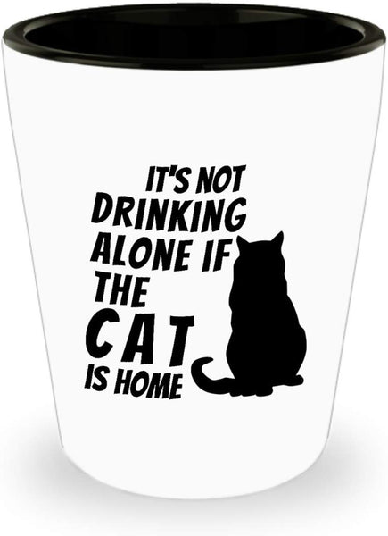 Funny Office Collectible Novelty - It's not drinking alone if the cat is home Shot Glass 6/5 J