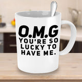 O.M.G Your so lucky to have me Blessed Fortunate Friends Sister Family Printed Funny Joke's Coffee Mug GIft Ideas Tea Cup Cafe Teaware Drinkware Hot