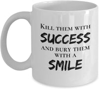 kill them with success and bury them with a smile, Accomplishment Goal Perfect Gift for Competition Coffee Mugs 10/25 J