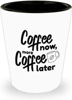 Caffeine Addict Coffee Fix Funny Gift for a Coffee Lover - Coffee now, more coffee later Shot Glass 6/1b J