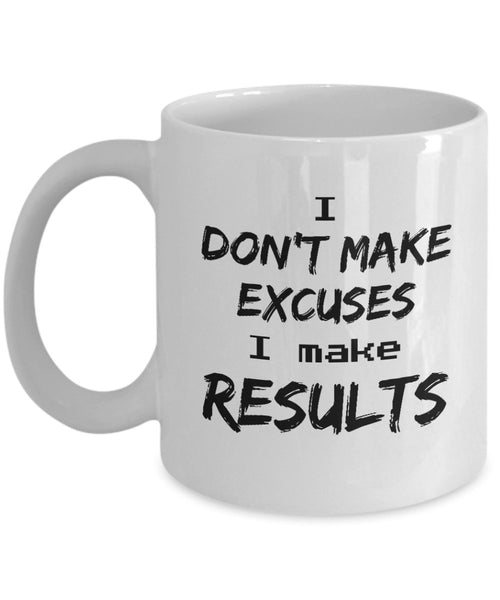 i DONT MAKE EXCUSES, i make result, Unique Challenging Printed Coffee Mugs Gift Ideas for Contest 10/27 J