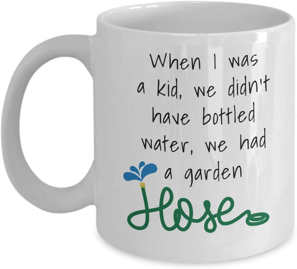 when i was a kid, we didn't have bottled water, we had a garden hose! Funny Quotes Printed Coffee Mugs Souvenir Ideas 12/2 J