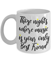 Those nights where music is your only Best Friend Song Lover Special Talent Coffee Mug Gift Present Ideas Tea Cup Cafe Drinkware Ceramic 29/18 joed