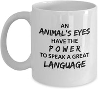 An animal eyes have the power to speak a great language, Printed Novelty Gift Mugs for Animal Lovers 10/23 J