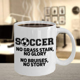 Soccer no Grass Stains, no Glory, no Bruises, no Story 32/13 joed