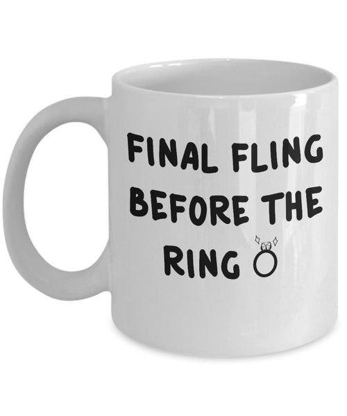 Final Fling Before the Ring Special Celebration Engagement Wedding Party Tradition Custom Souvenir Gift Ideas Coffee Cafe Mug Tea Cup 15/1 J