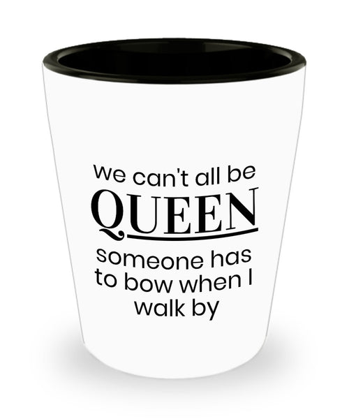 Queen Ego Someone Has To Bow Gift Women Shot Glass 5/21 J