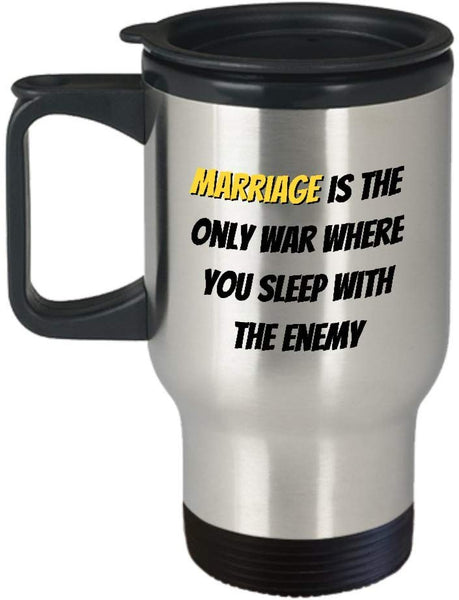 Marriage is the only war where you sleep with the enemy, Printed Spouse Reality Coffee Travel Mug Gift Ideas Souvenir 12/14 J