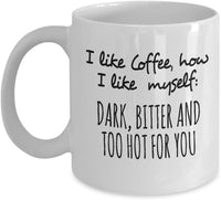 I like coffee, how I like myself: Dark, Bitter and too hot for you Funny Harsh Emotion Printed Coffee Mug Tea Cup 13/17 J