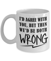 Argument Fun Office Mug I'd Agree With You But Then We'd Be Both Wrong 7/1 G