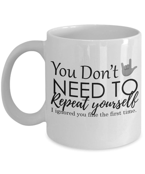 Sarcasm Mug - You don't need to repeat 3/2