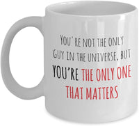 You're not the only guy in the universe, but you're the only one that matters. Novelty Sweetheart Lovers Printed Coffee Mugs Ceramic 13/13 J